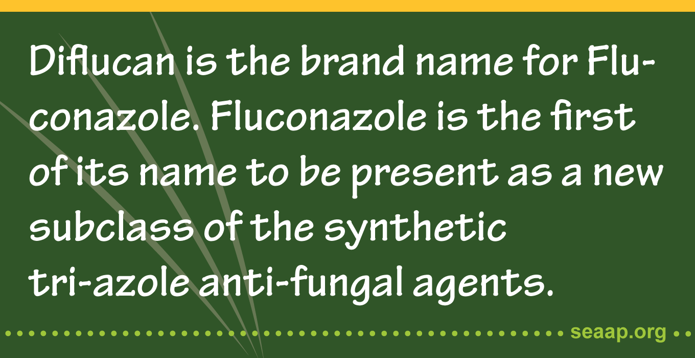 Diflucan is the brand name for Fluconazole